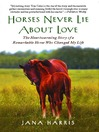Horses Never Lie about Love (eBook): The Heartwarming Story of a Remarkable Horse Who Changed the World around Her